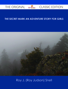 The Secret Mark An Adventure Story for Girls - The Original Classic Edition