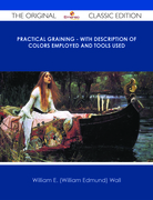Practical Graining - With Description of Colors Employed and Tools Used - The Original Classic Edition
