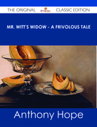 Mr. Witt's Widow - A Frivolous Tale - The Original Classic Edition