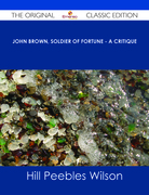 John Brown, Soldier of Fortune - A Critique - The Original Classic Edition