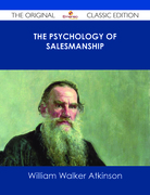The Psychology of Salesmanship - The Original Classic Edition