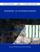 Frankenstein - or, The Modern Prometheus - The Original Classic Edition