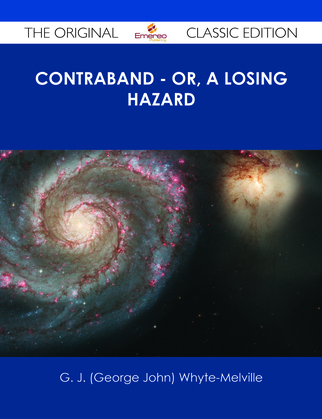 Contraband - Or, A Losing Hazard - The Original Classic Edition