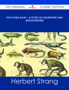 The Flying Boat - A Story of Adventure and Misadventure - The Original Classic Edition
