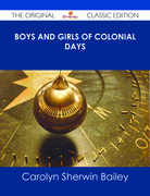 Boys and Girls of Colonial Days - The Original Classic Edition