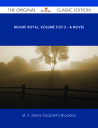 Mount Royal, Volume 3 of 3 - A Novel - The Original Classic Edition