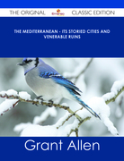 The Mediterranean - Its Storied Cities and Venerable Ruins - The Original Classic Edition