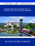 Historic Highways of America (Vol. 7) - Portage Paths - The Keys of the Continent - The Original Classic Edition
