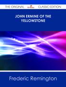 John Ermine of the Yellowstone - The Original Classic Edition