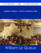 Number 70, Berlin - A Story of Britain's Peril - The Original Classic Edition