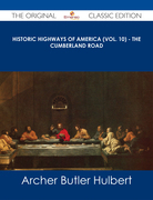 Historic Highways of America (Vol. 10) - The Cumberland Road - The Original Classic Edition