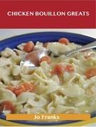 Chicken Bouillon Greats: Delicious Chicken Bouillon Recipes, The Top 77 Chicken Bouillon Recipes