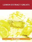 Lemon Extract Greats: Delicious Lemon Extract Recipes, The Top 42 Lemon Extract Recipes