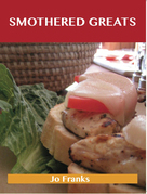 Smothered Greats: Delicious Smothered Recipes, The Top 43 Smothered Recipes