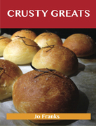 Crusty Greats: Delicious Crusty Recipes, The Top 97 Crusty Recipes