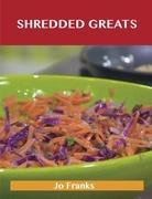 Shredded Greats: Delicious Shredded Recipes, The Top 100 Shredded Recipes
