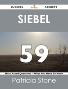 Siebel 59 Success Secrets - 59 Most Asked Questions On Siebel - What You Need To Know