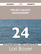 Project Quality Management 24 Success Secrets - 24 Most Asked Questions On Project Quality Management - What You Need To Know