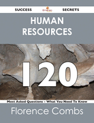 Human Resources 120 Success Secrets - 120 Most Asked Questions On Human Resources - What You Need To Know
