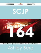 SCJP 164 Success Secrets - 164 Most Asked Questions On SCJP - What You Need To Know