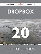 Dropbox 20 Success Secrets - 20 Most Asked Questions On Dropbox - What You Need To Know