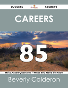Careers 85 Success Secrets - 85 Most Asked Questions On Careers - What You Need To Know