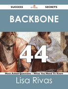 Backbone 44 Success Secrets - 44 Most Asked Questions On Backbone - What You Need To Know