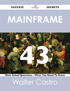 Mainframe 43 Success Secrets - 43 Most Asked Questions On Mainframe - What You Need To Know