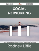 social networking 111 Success Secrets - 111 Most Asked Questions On social networking - What You Need To Know