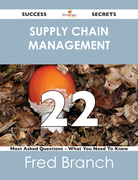 Supply Chain Management 22 Success Secrets - 22 Most Asked Questions On Supply Chain Management - What You Need To Know