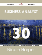 business analyst 30 Success Secrets - 30 Most Asked Questions On business analyst - What You Need To Know