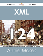 XML 124 Success Secrets - 124 Most Asked Questions On XML - What You Need To Know