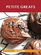 Petite Greats: Delicious Petite Recipes, The Top 58 Petite Recipes