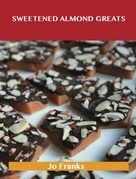 Sweetened Almond Greats: Delicious Sweetened Almond Recipes, The Top 92 Sweetened Almond Recipes