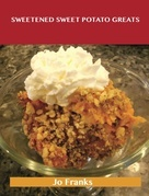 Sweetened Sweet Potato Greats: Delicious Sweetened Sweet Potato Recipes, The Top 52 Sweetened Sweet Potato Recipes