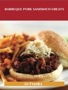 Barbeque Pork Sandwich Greats: Delicious Barbeque Pork Sandwich Recipes, The Top 44 Barbeque Pork Sandwich Recipes