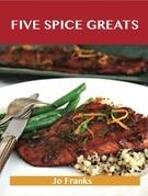 Five Spice Greats: Delicious Five Spice Recipes, The Top 44 Five Spice Recipes