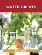 Water Greats: Delicious Water Recipes, The Top 51 Water Recipes