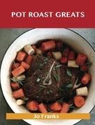 Pot Roast Greats: Delicious Pot Roast Recipes, The Top 47 Pot Roast Recipes