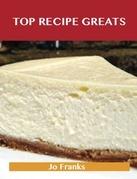 Top Recipe Greats: Delicious Top  Recipes, The Top 100 Top  Recipes