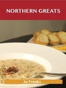 Northern Greats: Delicious Northern Recipes, The Top 65 Northern Recipes
