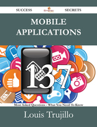 Mobile Applications 137 Success Secrets - 137 Most Asked Questions On Mobile Applications - What You Need To Know
