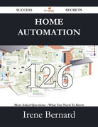 Home Automation 126 Success Secrets - 126 Most Asked Questions On Home Automation - What You Need To Know