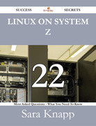 Linux on System z 22 Success Secrets - 22 Most Asked Questions On Linux on System z - What You Need To Know