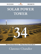 Solar Power Tower 34 Success Secrets - 34 Most Asked Questions On Solar Power Tower - What You Need To Know