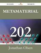 Metamaterial 202 Success Secrets - 202 Most Asked Questions On Metamaterial - What You Need To Know
