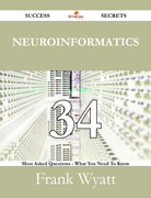 Neuroinformatics 34 Success Secrets - 34 Most Asked Questions On Neuroinformatics - What You Need To Know