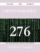 Cryptography 276 Success Secrets - 276 Most Asked Questions On Cryptography - What You Need To Know