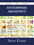 Enterprise Architect 288 Success Secrets - 288 Most Asked Questions On Enterprise Architect - What You Need To Know