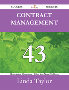 Contract Management 43 Success Secrets - 43 Most Asked Questions On Contract Management - What You Need To Know